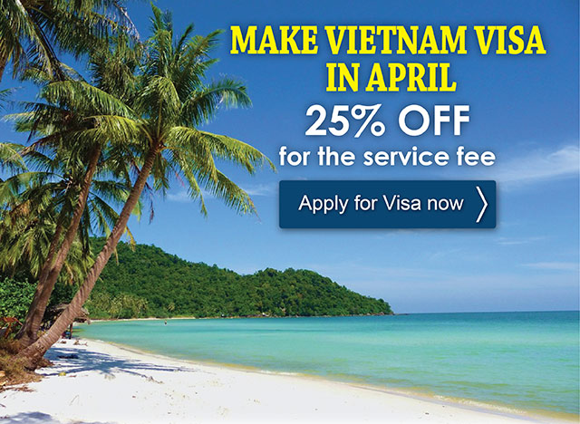 April Deals of Vietnam Visa – 25% OFF